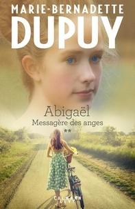 Marie-Bernadette Dupuy - Abigaël tome 2 : Messagère des anges.