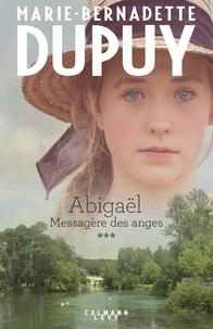 Marie-Bernadette Dupuy - Abigaël tome 3 : Messagère des anges.