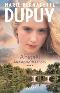 Marie-Bernadette Dupuy - Abigaël tome 4: Messagère des anges.