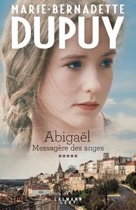 Marie-Bernadette Dupuy - Abigaël tome 5 : Messagère des anges.