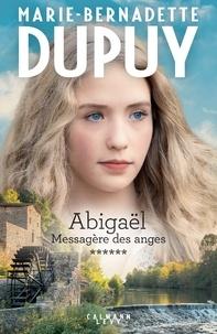 Marie-Bernadette Dupuy - Abigaël tome 6 : Messagère des anges.