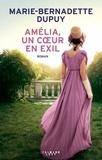 Marie-Bernadette Dupuy - Amélia, un coeur en exil.