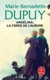 Marie-Bernadette Dupuy - Angélina, la force de l'aurore.
