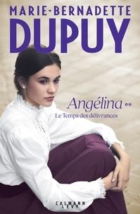 Marie-Bernadette Dupuy - Angelina, tome 2  - Le Temps des délivrances (Nouvelle édition).