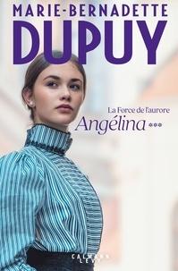 Marie-Bernadette Dupuy - Angélina tome 3  -  La Force de l'aurore (Nouvelle édition).