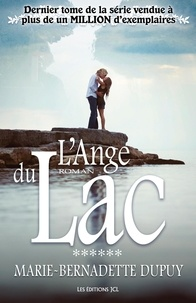 Marie-Bernadette Dupuy - L'enfant des neiges  : L'Ange du Lac - Saga L'Enfant des neiges, tome 6.