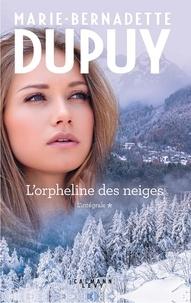 Marie-Bernadette Dupuy - L'Intégrale L'Orpheline des Neiges - vol 1 - La saga du Val-Jabert.