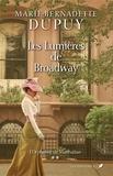 Marie-Bernadette Dupuy - L'orpheline de Manhattan  : L'orpheline de Manhattan T.2 - Les lumières de Broadway.
