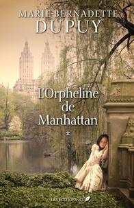 Marie-Bernadette Dupuy - L'orpheline de Manhattan  : L'orpheline de Manhattan - Tome 1.