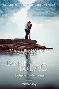 Marie-Bernadette Dupuy - L'orpheline des neiges  : L'ange du lac.