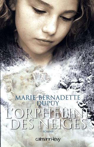 Marie-Bernadette Dupuy - L'orpheline des neiges T1.
