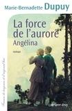 Marie-Bernadette Dupuy - La Force de l'aurore -Angelina- T3.