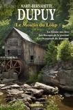 Marie-Bernadette Dupuy - Le moulin du loup Intégrale Tome 2 : La grotte aux fées ; Les ravages de la passion ; Les occupants du domaine.