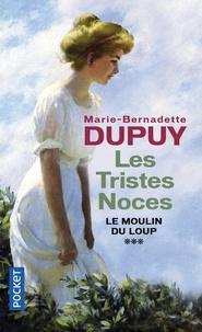 Marie-Bernadette Dupuy - Le moulin du loup Tome 3 : Les tristes noces.
