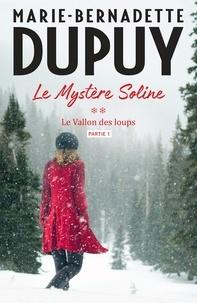 Marie-Bernadette Dupuy - Le Mystère Soline, T2 - Le vallon des loups - partie 1.
