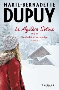 Marie-Bernadette Dupuy - Le Mystère Soline, T3 - Un Chalet sous la neige - partie 1.