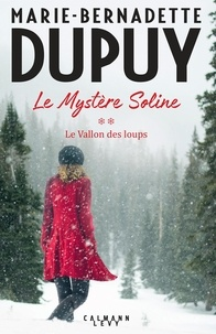 Marie-Bernadette Dupuy - Le mystère Soline Tome 2 : Le Vallon des loups.