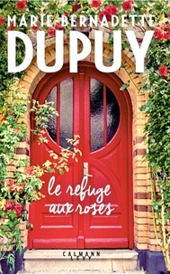 Marie-Bernadette Dupuy - Le Refuge aux roses.