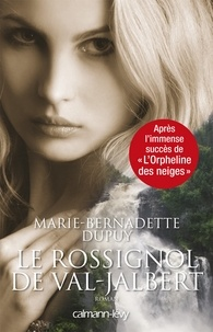 Marie-Bernadette Dupuy - Le Rossignol de Val Jabert -Orpheline des neiges-T2.