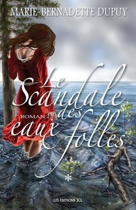 Marie-Bernadette Dupuy et Chantale Vincelette - Saga Le Scandale des eaux foll  : Le Scandale des eaux folles - Tome 1.