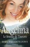 Marie-Bernadette Dupuy - Le Souffle de l'aurore - Saga Angélina, tome 3.