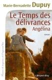 Marie-Bernadette Dupuy - Le Temps des délivrances -Angelina- T2.