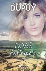 Marie-Bernadette Dupuy - Le Val de l'espoir.