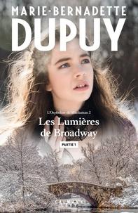 Manuels pdf gratuits à télécharger Les lumières de Broadway - Partie 1 par Marie-Bernadette Dupuy