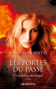 Marie-Bernadette Dupuy - Les Portes du passé -Orpheline des neiges-T5.