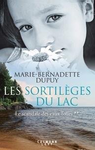 Marie-Bernadette Dupuy - Les Sortilèges du lac - Le scandale des eaux folles T2.
