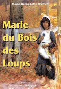 Marie-Bernadette Dupuy - Marie du bois des loups.