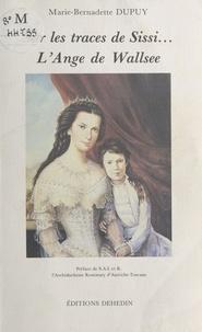 Marie-Bernadette Dupuy - Sur les traces de Sissi... L'Ange de Wallsee.