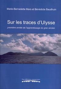 Sur les traces d'Ulysse- Première année de l'apprentissage du grec ancien - Marie-Bernadette Mars |