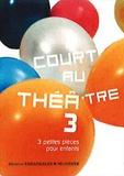 Marie Bernanoce et Yves Lebeau - Court au théâtre - Tome 3, 3 petites pièces pour enfants.
