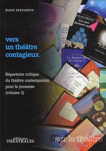 Marie Bernanoce - Vers un théâtre contagieux - Volume 2, répertoire critique du théâtre contemporain pour la jeunesse.