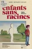 Marie-Bernard Chicaud et Henri Bissonnier - Enfants sans racines - Leur vécu, leur éducation, leur avenir.