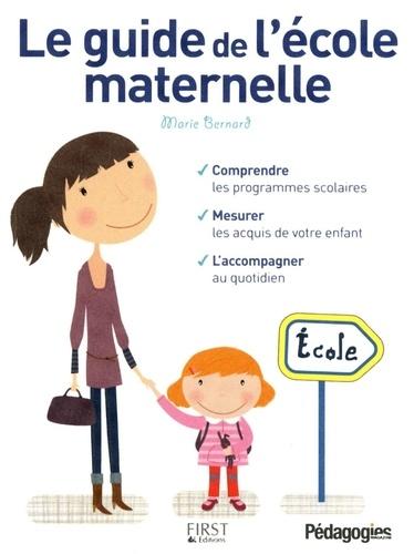 Marie Bernard - Le guide de l'école maternelle.