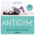 Marie Bertherat et Thérèse Bertherat - Ma leçon d'antigym - Réveillez votre corps et retrouvez bien être energie ! En cours, chez vous ou au bureau.