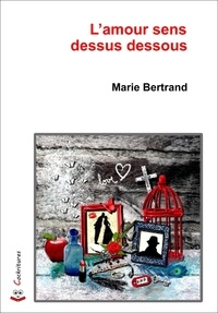 Marie Bertrand - L'amour sens dessus dessous.