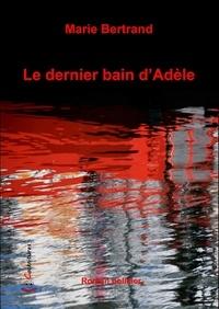 Marie Bertrand - Le dernier bain d'Adèle.