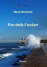 Marie Bertrand - Par-delà l'océan.