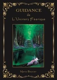 Marie Besnier - Guidance de l'univers féerique - Oracle de 46 cartes d'art divinatoire et éveil de conscience.