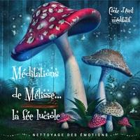 Marie Besnier - Méditations de Mélisse, la fée luciole - Tome 1, Nettoyage des émotions.
