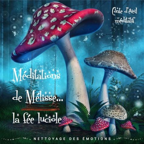 Méditations de Mélisse, la fée luciole. Tome 1, Nettoyage des émotions