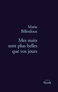 Marie Billetdoux - Mes nuits sont plus belles que vos jours.