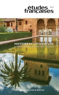Marie Blaise et Caroline Julliot - Etudes françaises  : Études françaises. Vol. 53 No. 3,  2017 - Histoire et littérature. La littérature démoralise-t-elle l'histoire?.