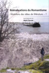 Marie Blaise - Mutations des idées de littérature - Volume 1, Réévaluations du romantisme.