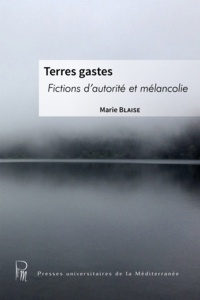 Marie Blaise - Terres Gastes - Fictions d'autorité et mélancolie.