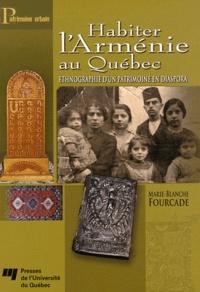 Marie-Blanche Fourcade - Habiter l'Arménie au Québec - Ethnographie d'un patrimoine en diaspora.