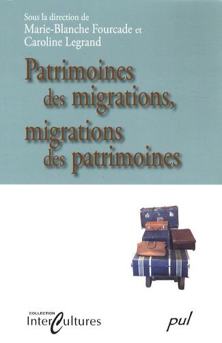 Marie-Blanche Fourcade et Caroline Legrand - Patrimoines des migrations, migrations des patrimoines.
